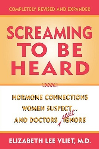 Screaming to be Heard: Hormone Connections Women Suspect...and Doctors Still