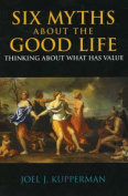 Six Myths about the Good Life