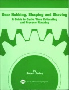 Gear Hobbing, Shaping and Shaving