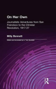 On Her Own: Journalistic Adventures from San Francisco to the Chinese Revolution, 1917-27