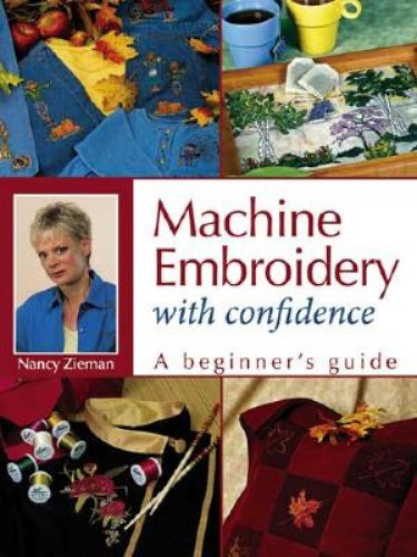 Machine Embroidery with Confidence by N. Zieman.