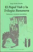 El Popol Vuh Y La Trilogia Bananera [Spanish]