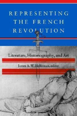 Representing the French Revolution: Literature, Historiogaphy, and Art