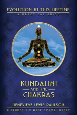 Kundalini and the Chakras: A Practical Manual - Evolution in This Lifetime