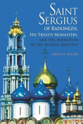 Saint Sergius of Radonezh, His Trinity Monastery, and the Formation of the Russian Identity