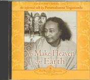 To Make Heaven on Earth [Audio]