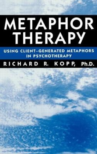 Metaphor Therapy: Using Client Generated Metaphors in Psychotherapy.