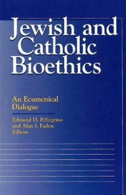 Jewish and Catholic Bioethics: An Ecumenical Dialogue (Moral Traditions Series)