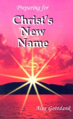 Preparing for Christ's New Name by Alex Gottdank.