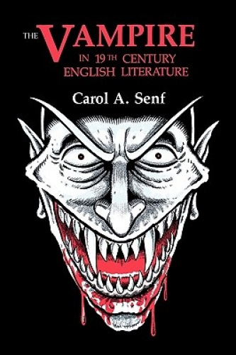 The Vampire in Nineteenth-Century English Literature by Carol A. Senf.