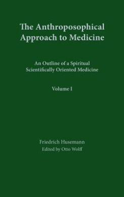 The Anthroposophical Approach to Medicine: v. 1