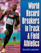 World Record Breakers in Track and Field Athletics