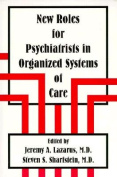 New Roles for Psychiatrists in Organized Systems of Care
