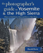 The Photographer's Guide to Yosemite & the High Sierra