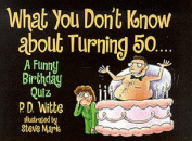 What You Don't Know About Turning 50...