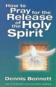 How to Pray for the Release of the Holy Spirit