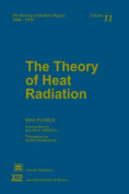 The Theory of Heat Radiation / Tr. [from German] by Morton Masius. [2 in 1. Incl. Original 1906 German Ed. & 1914 English Translation of 2d Ed.]