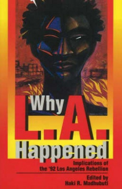 Why L.A. Happened: Implications of the '92 Los Angeles Rebellion Implications of the '92 Los Angeles Rebellion Implications of the '92 Lo