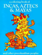 A Coloring Book of Incas, Aztecs and Mayas and Other Precolumbian Peoples