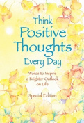 Think Positive Thoughts Everyday