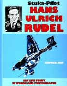 Stuka-Pilot Hans-Ulrich Rudel His Life Story in Words and Photographs