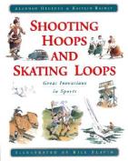 Shooting Hoops and Skating Loops