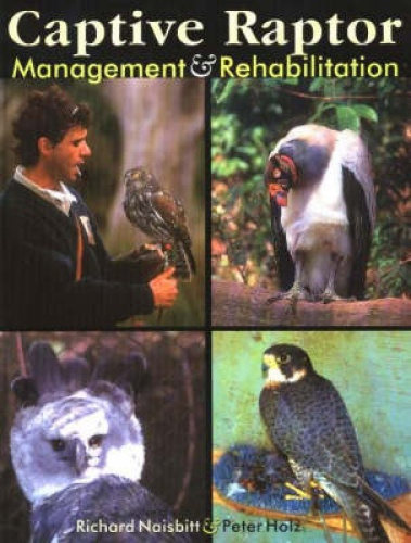 Captive Raptor: Management & Rehabilitation by Richard Naisbitt.