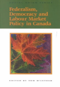 Federalism, Democracy and Labour Market Policy in Canada