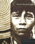 Indian Basketmakers of California and the Great Basin