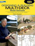 Designing & Building Multi-Deck Model Railroads  : How to Get More Out of Your Space