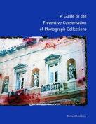 A Guide to the Preventive Conservation of Photograph Collections