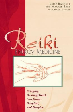Reiki Energy Medicine: Bringing the Healing Touch into Home, Hospital and Hospice