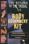 The Return of the Tribal Body Adornment Kit [With Cosmetic Piercing, Henna, Body Paint and Tattoos]