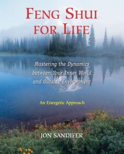 Feng Shui for Life: Mastering the Dynamics between Your Inner World and