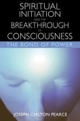 Spiritual Initiation and the Breakthrough of Consciousness
