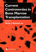 Current Controversies in Bone Marrow Transplantation