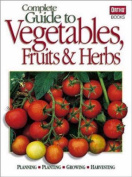Complete Guide to Vegetables, Fruits and Herbs