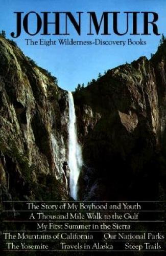 John Muir: The Eight Wilderness Discovery Books by John Muir.