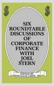 Six Roundtable Discussions of Corporate Finance with Joel Stern