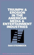Triumph and Erosion in the American Media and Entertainment Industries