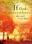 If God Is Everywhere, Why Can't I Find Him?