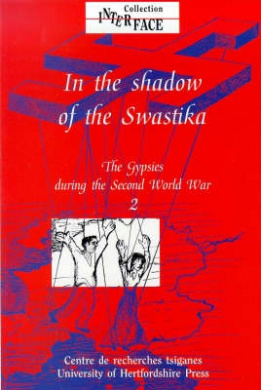 The Gypsies During the Second World War: v. 2: In the Shadow of the Swastika (Interface Collection)