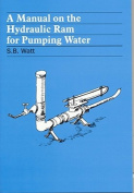 A Manual on the Automatic Hydraulic Ram for Pumping Water