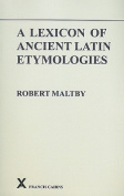 A Lexicon of Ancient Latin Etymologies