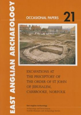 Excavations at the Preceptory of the Order of St John of Jerusalem, Carbrooke, Norfolk (East Anglian Archaeology Occasional Paper)