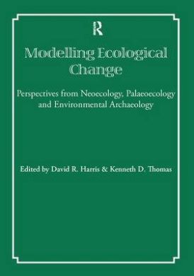Modelling Ecological Change: Perspectives from Neoecology, Palaeoecology and Environmental Archaeology (UCL Institute of Archaeology Publications)