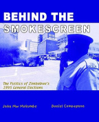 Behind the Smokescreen. The Politics of Zimbabwe's 1995 General Electione