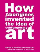 How Aborigines Invented the Idea of Contemporary Art