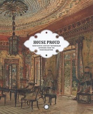 House Proud: 19th Century Watercolour Interiors