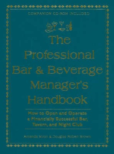 Professional Bar and Beverage Manager's Handbook: How to Open and Operate a